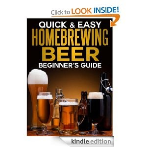 Homebrewing Beer: The Beginner's Guide (Quick and Easy Series) [Kindle Edition]