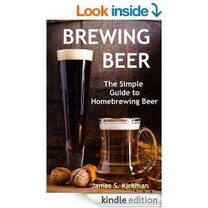 Brewing Beer: The Simple Guide to Homebrewing Beer [Kindle Edition]