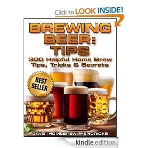 Brewing Beer: Tips, 300 Helpful Home Brew Tips, Tricks & Secrets, Kindle Edition