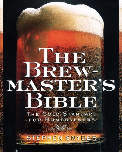 The Brewmaster's Bible: The Gold Standard for Home Brewers Kindle Edition