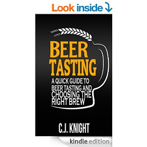 Beer Tasting: A Quick Guide to Beer Tasting and Choosing the Right Brew [Kindle Edition]