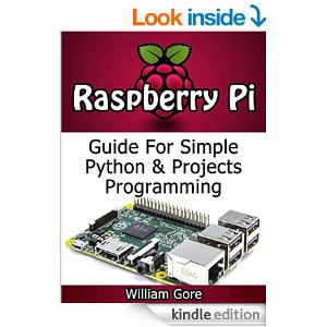 Raspberry Pi: Guide For Simple Python & Projects Programming (Raspberry Pi Books, raspberry pi projects, raspberry pi for dummies) [Kindle Edition]