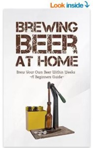 Brewing Beer at home: Brew Your Own Beer Within Weeks -A Beginners Guide- Kindle Edition