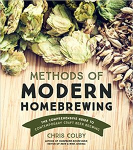 Methods of Modern Homebrewing: The Comprehensive Guide to Contemporary Craft Beer Brewing