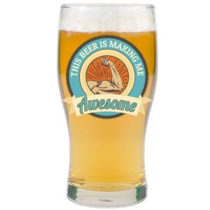 "This Beer is Making Me Awesome"" Fun Beer Pint Glass"