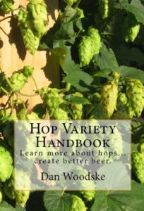 Hop Variety Handbook: Learn More About Hops...Create Better Beer