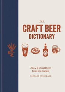 The Craft Beer Dictionary: An A–Z of craft beer, from hop to glass Kindle Edition