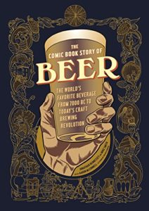 The Comic Book Story of Beer: The World's Favorite Beverage from 7000 BC to Today's Craft Brewing Revolution Kindle Edition