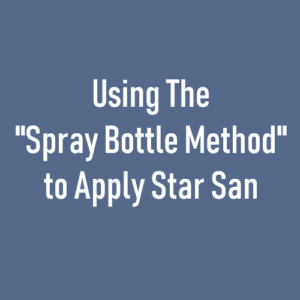 "Use The ""Spray Bottle Method"" to Apply Star San"
