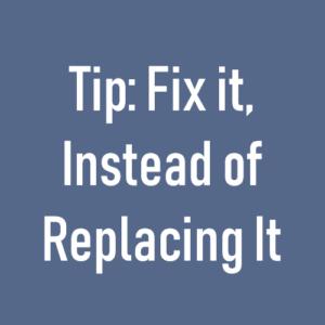 Fix it, Instead of Replacing It