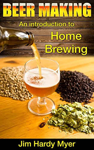 Beer: Beer Making: An Introduction To Home Brewing (home brew, brewery, craft beer, beer recipes, lager, beer making, homebrew) Kindle Edition