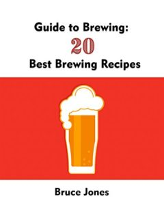 Guide to Brewing: 20 Best Brewing Recipes Kindle Edition
