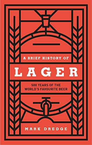 A Brief History of Lager: 500 Years of the World's Favourite Beer Kindle Edition