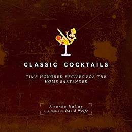 Classic Cocktails: Time-Honored Recipes for the Home Bartender Kindle Edition