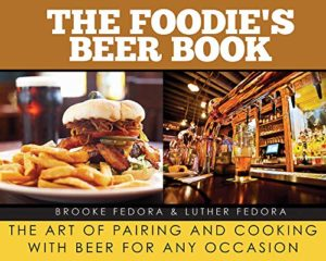 The Foodie's Beer Book: The Art of Pairing and Cooking with Beer for Any Occasion Kindle Edition