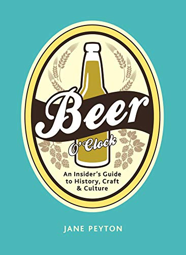 Beer O'Clock: An Insider's Guide to History, Craft, and Culture Kindle Edition