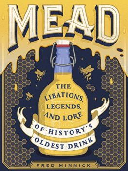 Mead: The Libations, Legends, and Lore of History's Oldest Drink Kindle Edition