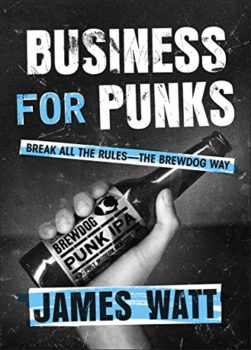 Business for Punks: Break All the Rules--the BrewDog Way Kindle Edition