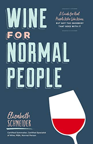 Wine for Normal People: A Guide for Real People Who Like Wine, but Not the Snobbery That Goes with It Kindle Edition