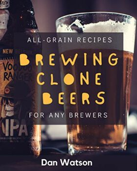 Brewing Clone Beers: All-Grain Recipes For Any Brewers Kindle Edition