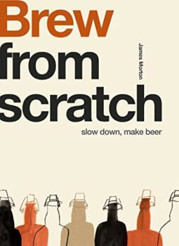 From Scratch: Brew: Slow Down, Make Beer Kindle Edition