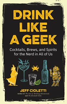 Drink Like a Geek: Cocktails, Brews, and Spirits for the Nerd in All of Us Kindle Edition