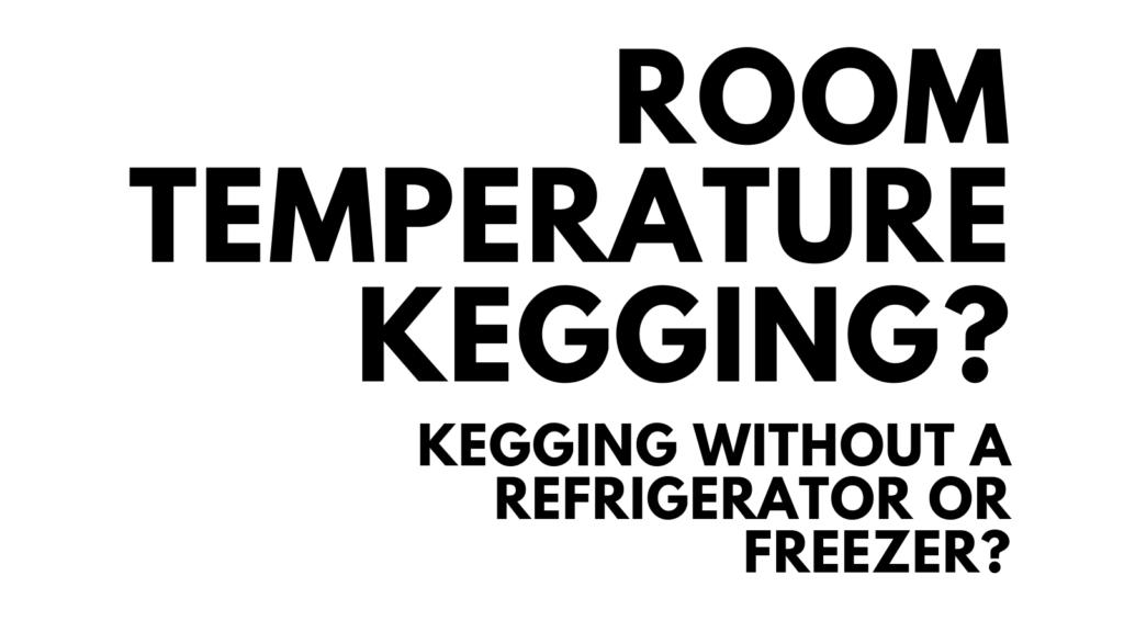 kegging no refrigerator