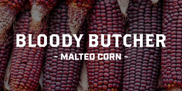 BLOODY BUTCHER MALTED RED CORN BY SUGAR CREEK MALT CO