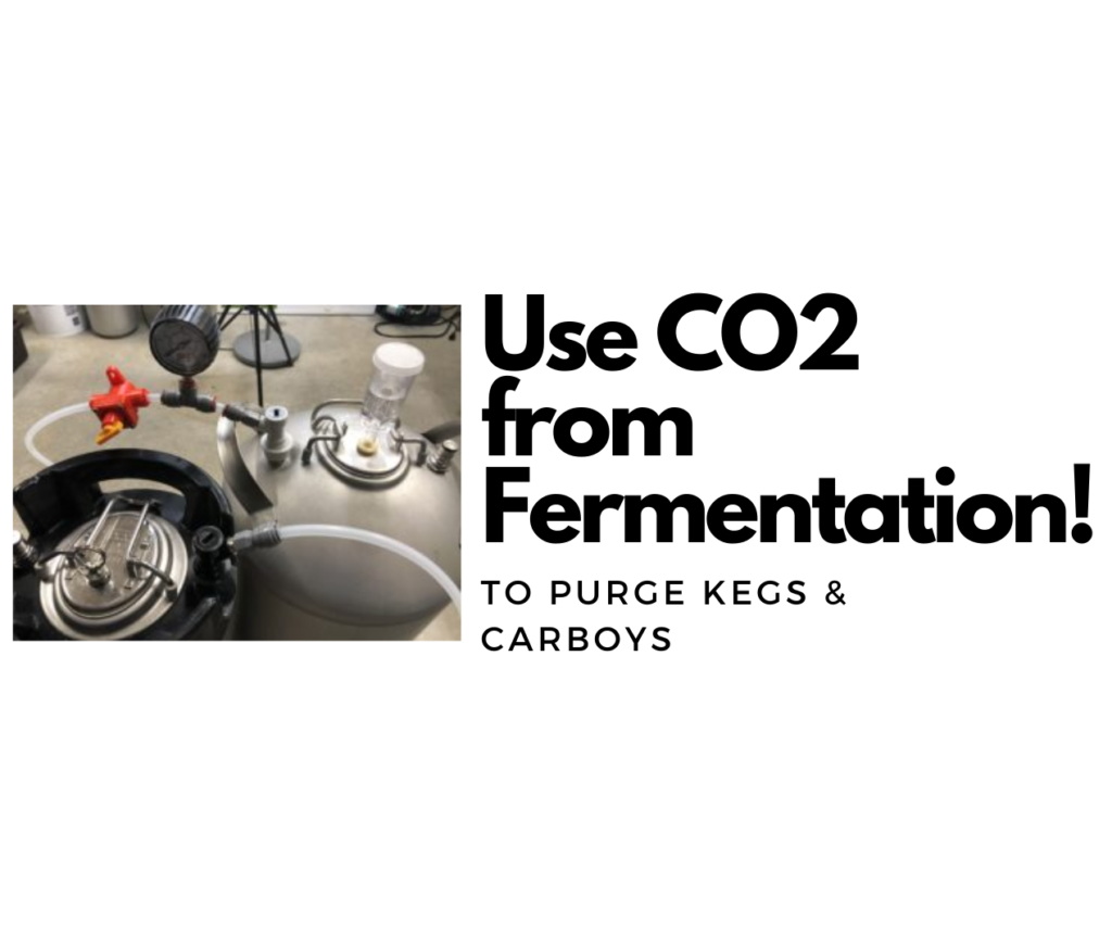 Use CO2 Produced by Fermentation to Purge Serving Kegs, Carboys & Fermenters