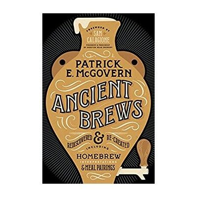 Ancient Brews: Rediscovered and Re-created Kindle Edition