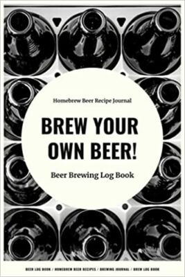 Brew Your Own Beer!:Brewing Journal