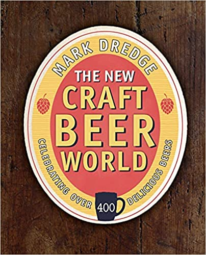 The New Craft Beer World: Celebrating over 400 delicious beers