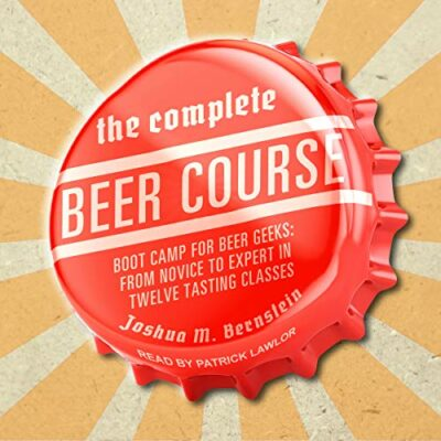 The Complete Beer Course: Boot Camp for Beer Geeks: From Novice to Expert in Twelve Tasting Classes Audible Logo Audible Audiobook