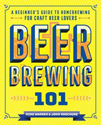 Beer Brewing 101: A Beginner's Guide to Homebrewing for Craft Beer Lovers Kindle Edition